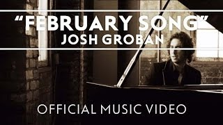Josh Groban - February Song [Official Music Video]