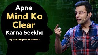 Apne Mind Ko Clear Karna Seekho - By Sandeep Maheshwari