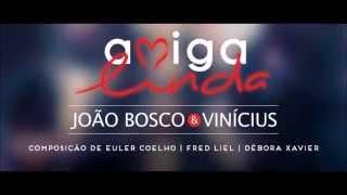 Amiga Linda  - João Bosco e Vinícius