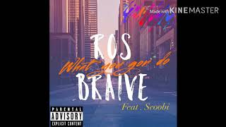 Ros Braive- What You Gon Do Feat. Scoobi
