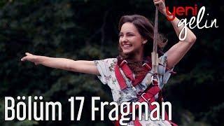 Yeni Gelin 17. Bölüm Fragman
