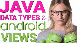 Java Variables, Data Types & Android Views - Android Virgin 4