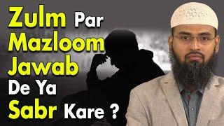 Kisi Par Agar Koi Zulm Kare To Woh Kya Kare Jawab De Ya Sabr Kare By Adv. Faiz Syed