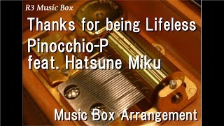 Thanks for being Lifeless/Pinocchio-P feat. Hatsune Miku [Music Box]