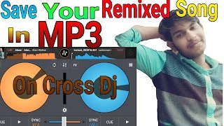 How To Save Your Remixed Song In Mp3 Format || On Cross Dj || Tutorial In Hindi || Android Dj Mixer