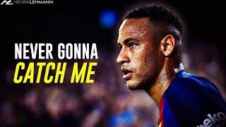 Neymar Jr ● Never Gonna Catch Me ● 2016/17 HD