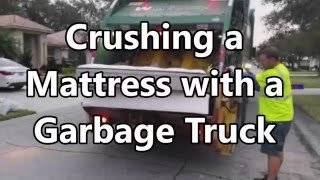 Crushing a Mattress with a Garbage Truck