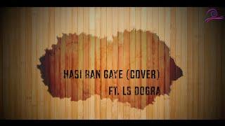 HASI BAN GAYE (Cover)| L S DOGRA| EMRAAN HASHMI | VIDYA BALAN | HAMARI ADHURI KAHANI