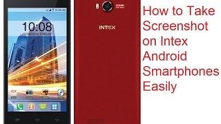 How to take Screenshot on Intex Aqua Android Smartphones- Tips & Tricks