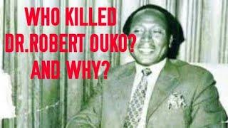 WHO KILLED ROBERT OUKO AND WHY??SHOCKING REVELATIONS!!!!