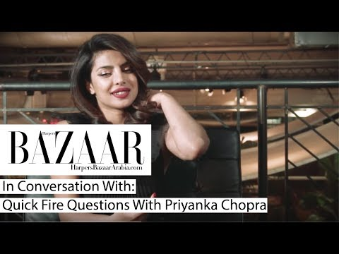 Priyanka Chopra: Quick Fire Questions
