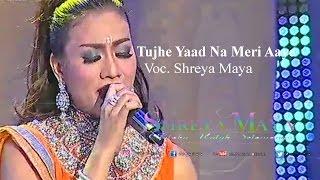 SHREYA MAYA_Tujhe Yaad Na Meri Aaye