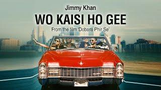 Wo Kaisi Ho Gee - Jimmy Khan (Dobara Phir Se)