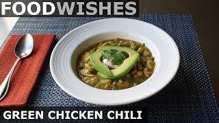 Green Chicken Chili - Food Wishes - Chili Recipe