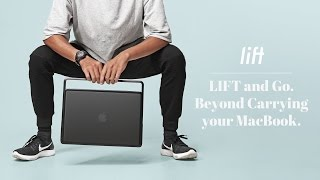 LIFT and Go. Beyond Carrying your MacBook.