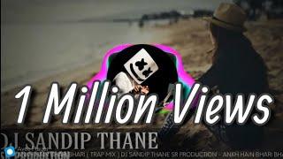 AANKH HAI BHARI BHARI (_TRAP_MIX_) DJ SANDIP THANE SR PRODUCTION