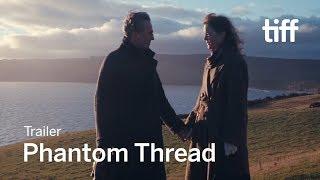 PHANTOM THREAD Trailer | TIFF 2018