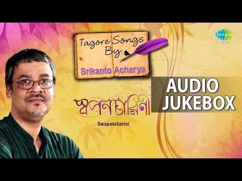 Best of Tagore Songs by Srikanto Acharya | Rabindra Sangeet | Audio Jukebox