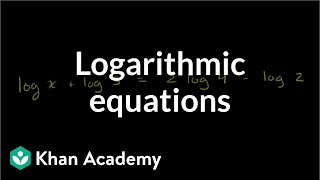 Solving logarithmic equations | Exponential and logarithmic functions | Algebra II | Khan Academy