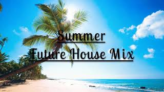 Latest Future House Summer Mix August 2018 | Vol. 1 |