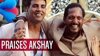 Nana Patekar In All PRAISES For Akshay Kumar | EXCLUSIVE