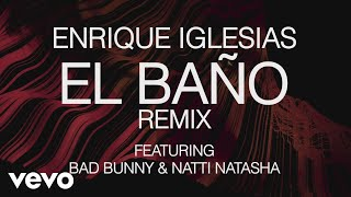 Enrique Iglesias - EL BAÑO REMIX (Lyric Video) ft. Bad Bunny, Natti Natasha