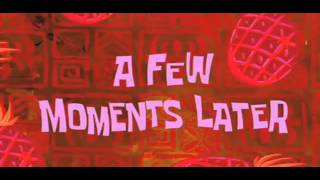 SPONGEBOB-A FEW MOMENTS LATER