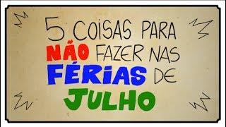 5 COISAS PARA NÃO FAZER NAS FÉRIAS DE JULHO