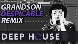 Grandson ► Despicable (Deep House/Trap Remix) // FL STUDIO // Free Download