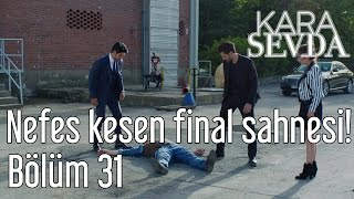 Kara Sevda 31. Bölüm - Nefes Kesen Final Sahnesi