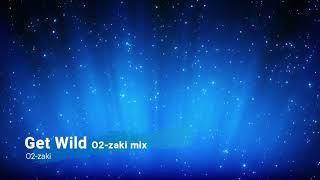 Get Wild O2-zaki mix (One chorus)