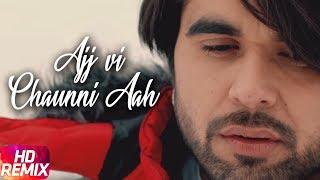 Ajj Vi Chaunni Aah | Remix | Ninja ft Himanshi Khurana | Gold Boy | Latest Remix Song 2018
