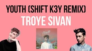 YOUTH (SHIFT K3Y REMIX) - TROYE SIVAN