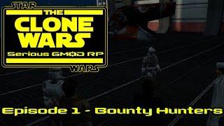 Star Wars RP: The Clone Wars Season 1- Episode 1 - Bounty Hunters
