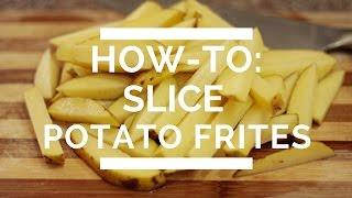 How-To: Slice Potato Frites