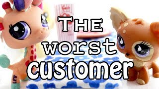 LPS - THE WORST CUSTOMER EVER!!
