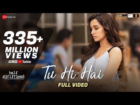 Tu Hi Hai Full Video Half Girlfriend Arjun Kapoor Shraddha Kapoor Rahul Mishra