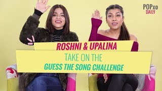 Roshni & Upalina Take On The Guess The Song Challenge - POPxo