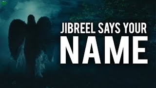 WANT JIBREEL (AS) TO SAY YOUR NAME RIGHT NOW?