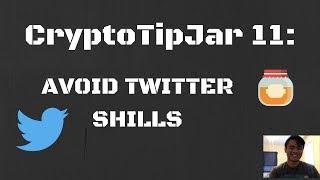 CryptoTipJar 11: AVOID TWITTER SHILLS
