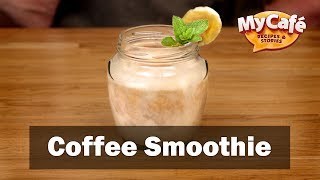 Coffee Smoothie Recipe from My Cafe and JS Barista Training Center