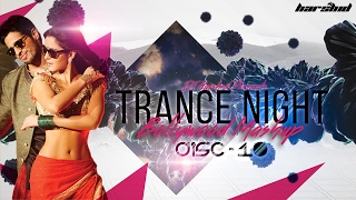 Trance Night Bollywood 2017 Mashup Disc-10 || DJ Harshid