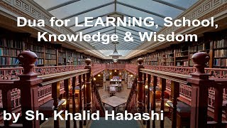 Dua for Learning, School, Knowledge & Wisdom [by Sh. Khalid Habashi]