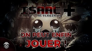 ON PEUT ENFIN JOUER ! (The Binding of Isaac : Afterbirth+)