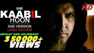 Kaabil Hoon - Sad Version LONGEST VERSION | Kaabil | Hrithik Roshan, Yami Gautam | Jubin Nautiyal