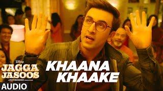 Khaana Khaake Song (Full Audio) l Jagga Jasoos l Ranbir Kapoor Katrina Kaif Pritam Amitabh B