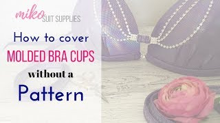 How to Cover Molded Cups without a Pattern