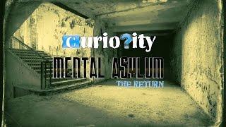 Curiosity- Mental Asylum (The Return)
