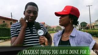 VOX POP - CRAZIEST THING YOU HAVE DONE FOR LOVE?