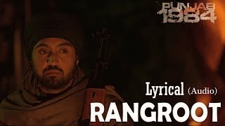 Rangroot Full Audio Song (Lyrical Video) | Punjab 1984 | Diljit Dosanjh | Latest Punjabi Songs